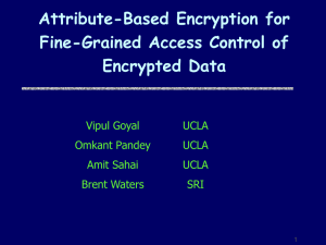 Attribute-Based Encryption for Fine-Grained Access Control of Encrypted Data Vipul Goyal
