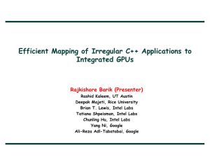 Efficient Mapping of Irregular C++ Applications to Integrated GPUs Rajkishore Barik (Presenter)