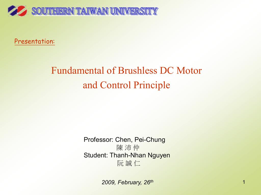 Fundamental of Brushless DC Motor and Control Principle Professor: Chen, Pei-Chung