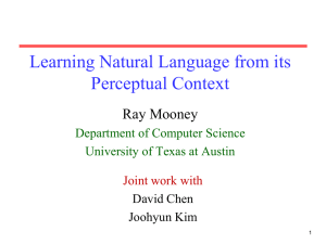 Learning Natural Language from its Perceptual Context Ray Mooney Department of Computer Science