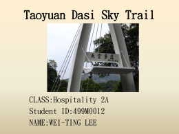 Taoyuan Dasi Sky Trail CLASS:Hospitality 2A Student ID:499M0012 NAME:WEI-TING LEE