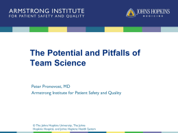 The Potential and Pitfalls of Team Science Peter Pronovost, MD