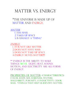 Matter vs. Energy  * The universe is made up of