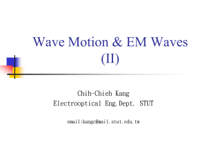 Wave Motion & EM Waves (II) Chih-Chieh Kang Electrooptical Eng.Dept. STUT