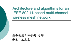 Architecture and algorithms for an IEEE 802.11-based multi-channel wireless mesh network 指導教授:許子衡 老師