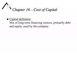 Chapter 16 – Cost of Capital Capital definition: