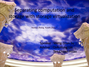 Separating computation and storage with storage virtualization Speaker : Meng-Shun Su