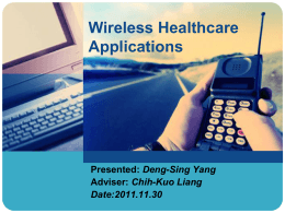 Wireless Healthcare Applications Deng-Sing Yang Chih-Kuo Liang