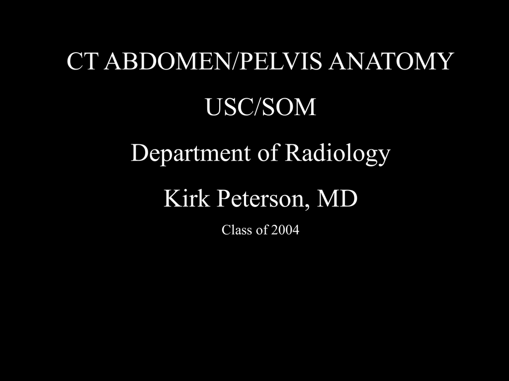 CT ABDOMEN/PELVIS ANATOMY USC/SOM Department of Radiology Kirk ...