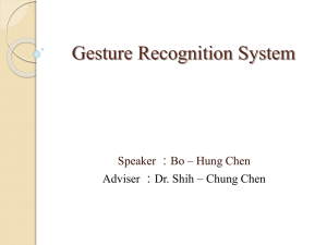 Gesture Recognition System – Speaker :Bo – Hung Chen Adviser :Dr. Shih
