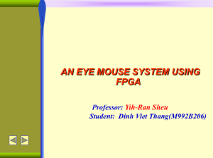AN EYE MOUSE SYSTEM USING FPGA Yih-Ran Sheu Professor:
