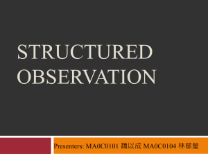 STRUCTURED OBSERVATION Presenters: MA0C0101 魏以成 MA0C0104 林郁瑩