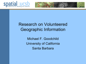 Research on Volunteered Geographic Information Michael F. Goodchild University of California