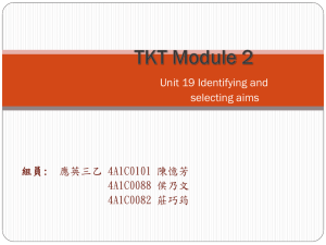 Unit 19 Identifying and selecting aims 組員: 應英三乙 4A1C0101 陳憶芳