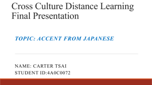 Cross Culture Distance Learning Final Presentation TOPIC: ACCENT FROM JAPANESE NAME: CARTER TSAI