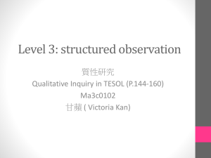 Level 3: structured observation 質性研究 Qualitative Inquiry in TESOL (P.144-160) Ma3c0102