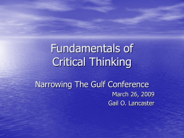 Fundamentals of Critical Thinking Narrowing The Gulf Conference March 26, 2009