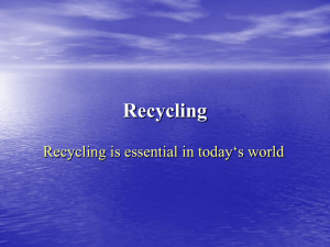 Recycling Recycling is essential in today's world
