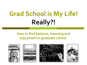 Grad School is My Life! Really?! How to find balance, meaning and