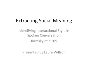 Extracting Social Meaning Identifying Interactional Style in Spoken Conversation Jurafsky et al '09