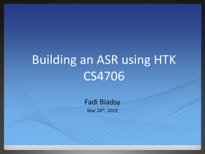Building an ASR using HTK CS4706 Fadi Biadsy Mar 24