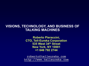 VISIONS, TECHNOLOGY, AND BUSINESS OF TALKING MACHINES Roberto Pieraccini, CTO, Tell-Eureka Corporation