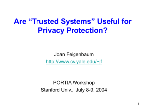 "Are ""Trusted Systems"" Useful for Privacy Protection? Joan Feigenbaum PORTIA Workshop"
