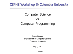 CS4HS Workshop @ Columbia University Computer Science vs. Computer Programming