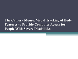 The Camera Mouse: Visual Tracking of Body People With Severe Disabilities