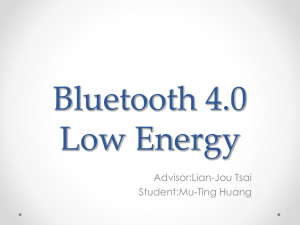 Bluetooth 4.0 Low Energy Advisor:Lian-Jou Tsai Student:Mu-Ting Huang