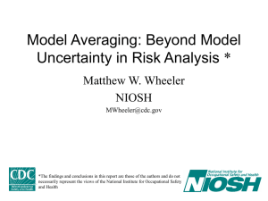 Model Averaging: Beyond Model Uncertainty in Risk Analysis * Matthew W. Wheeler NIOSH