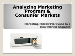 Analyzing Marketing Program & Consumer Markets Marketing Microwave Ovens to a