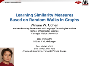 Learning Similarity Measures Based on Random Walks in Graphs William W. Cohen