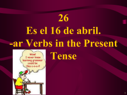 26 Es el 16 de abril. -ar Verbs in the Present Tense