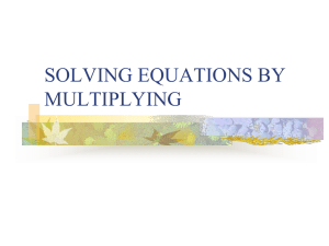 SOLVING EQUATIONS BY MULTIPLYING