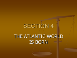 SECTION 4 THE ATLANTIC WORLD IS BORN