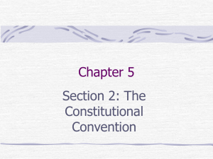Chapter 5 Section 2: The Constitutional Convention