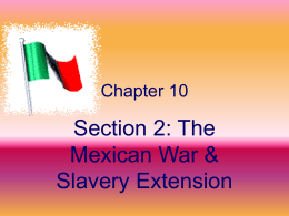 Section 2: The Mexican War & Slavery Extension Chapter 10