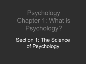 Psychology Chapter 1: What is Psychology? Section 1: The Science