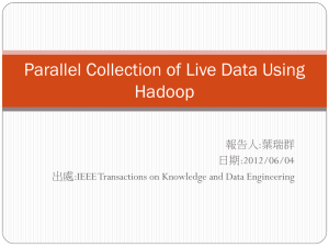 Parallel Collection of Live Data Using Hadoop :葉瑞群 報告人