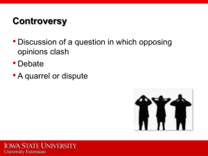 • Controversy Discussion of a question in which opposing opinions clash