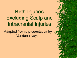 Birth Injuries- Excluding Scalp and Intracranial Injuries Adapted from a presentation by