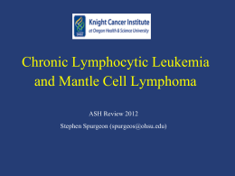 Chronic Lymphocytic Leukemia and Mantle Cell Lymphoma ASH Review 2012 Stephen Spurgeon ()