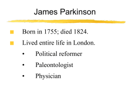 James Parkinson Born in 1755; died 1824. Lived entire life in London. •