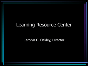 Learning Resource Center Carolyn C. Oakley, Director