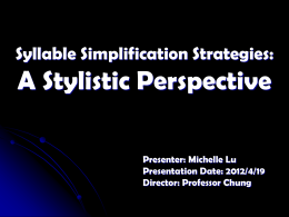 A Stylistic Perspective Syllable Simplification Strategies: Presenter: Michelle Lu Presentation Date: 2012/4/19