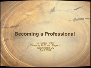 Becoming a Professional Dr. Diane Finley Diversity 2000 and Beyond Washington DC