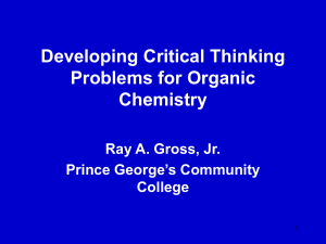 Developing Critical Thinking Problems for Organic Chemistry Ray A. Gross, Jr.