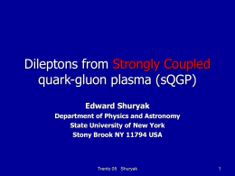 Dileptons from quark-gluon plasma (sQGP) Strongly Coupled Edward Shuryak