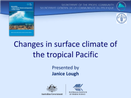 Changes in surface climate of the tropical Pacific Presented by Janice Lough